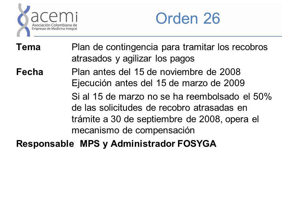 Orden 27 Tema Sistema eficiente de verificación, control y pago de las solicitudes de recobro (el MPS podrá decidir el tipo de medidas) Fecha El 1 de febrero de 2009 debe remitirse la regulación adoptada Aplicación tercer trimestre 2009 Responsable MPS