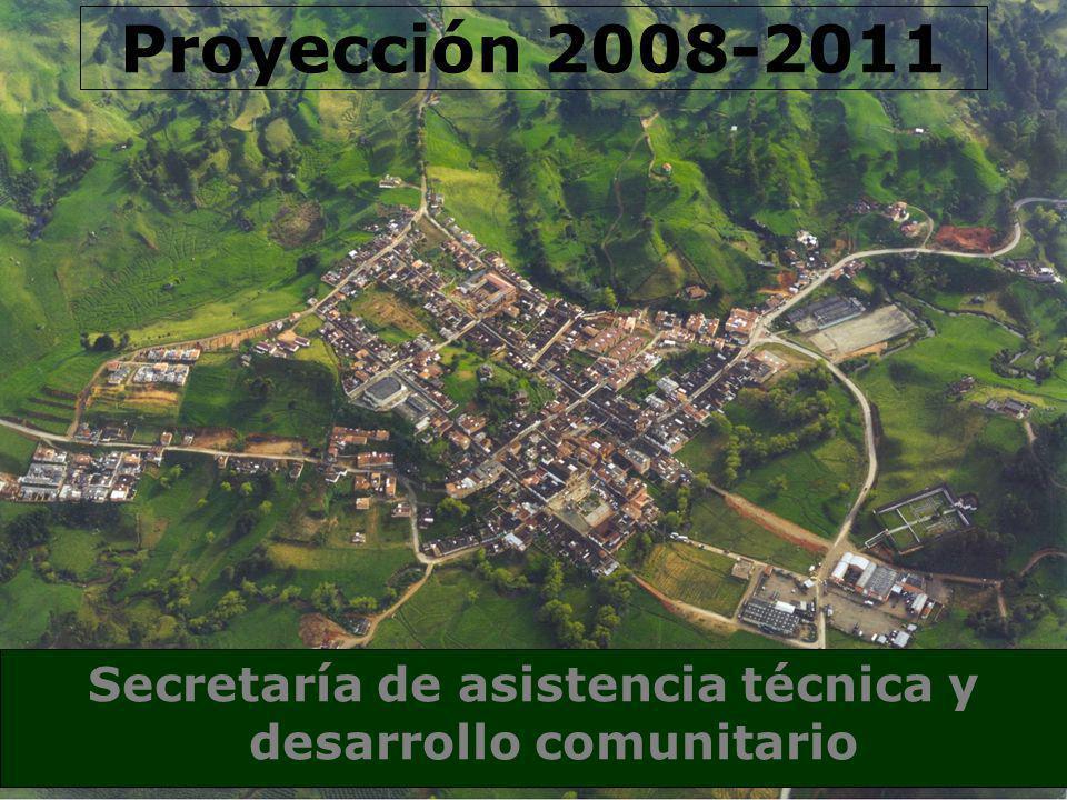 Secretaría de asistencia técnica y desarrollo comunitario Proyección 2008-2011