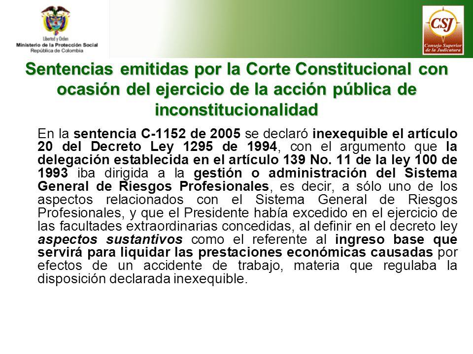 Sentencias emitidas por la Corte Constitucional con ocasión del ejercicio de la acción pública de inconstitucionalidad En la sentencia C-1152 de 2005 se declaró inexequible el artículo 20 del Decreto Ley 1295 de 1994, con el argumento que la delegación establecida en el artículo 139 No.