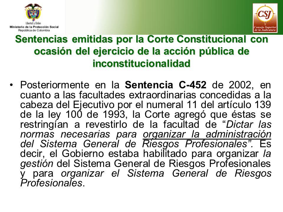 Sentencias emitidas por la Corte Constitucional con ocasión del ejercicio de la acción pública de inconstitucionalidad Por tal razón se declararon inexequibles apartes del artículo 34 y los artículos 37 y sus parágrafos, 39, 40 y su parágrafo, el inciso 2º del artículo 41, el artículo 42 y su parágrafo, los artículos 45, 46, 48 y sus parágrafos, los artículos 49, 50, 51, 52 y su parágrafo transitorio, artículos 53, 54 y 96 del Decreto Ley 295 de 1994, debido a que el Gobierno había incurrido en un exceso en el uso de las facultades extraordinarias, y se aplazaron los efectos de la decisión durante seis meses para que el Congreso expidiera una nueva normatividad que regulara la materia, cometido cumplido mediante la Ley 776 de 2002.