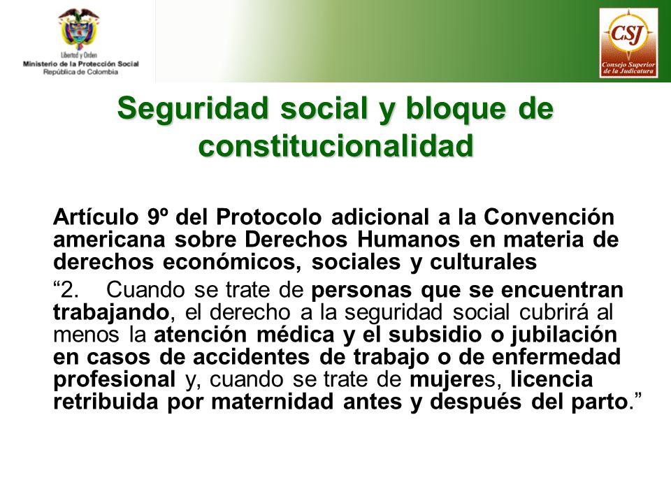 Seguridad social y bloque de constitucionalidad Artículo 9º del Protocolo adicional a la Convención americana sobre Derechos Humanos en materia de derechos económicos, sociales y culturales 2.