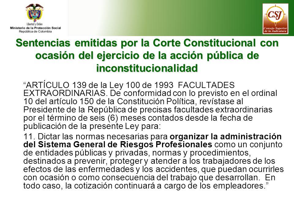 Sentencias emitidas por la Corte Constitucional con ocasión del ejercicio de la acción pública de inconstitucionalidad ARTÍCULO 139 de la Ley 100 de 1993 FACULTADES EXTRAORDINARIAS.