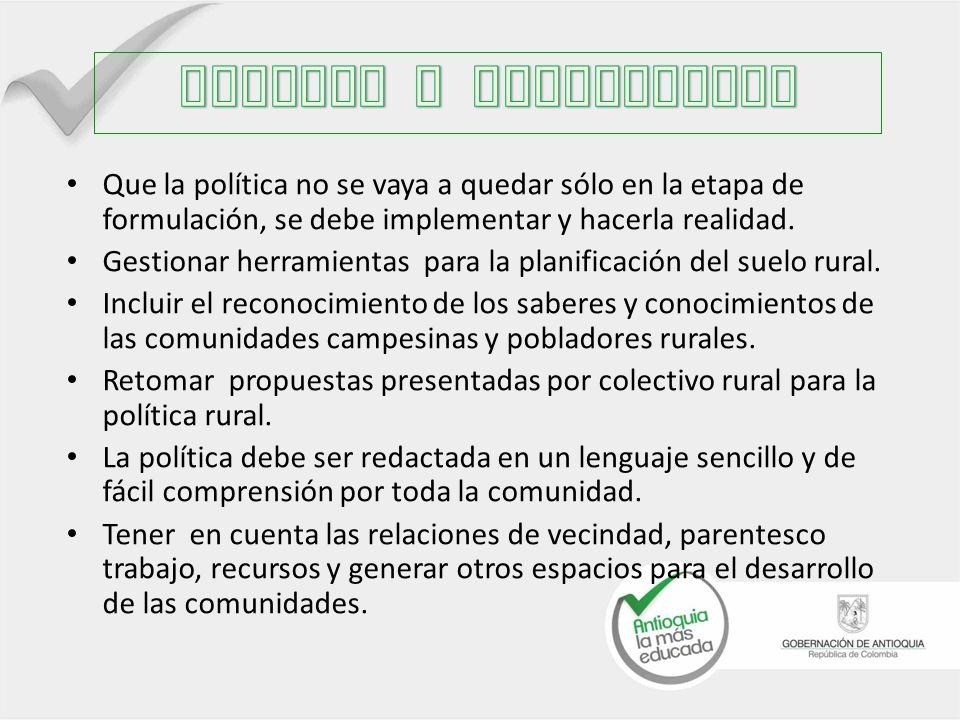Que la política no se vaya a quedar sólo en la etapa de formulación, se debe implementar y hacerla realidad.