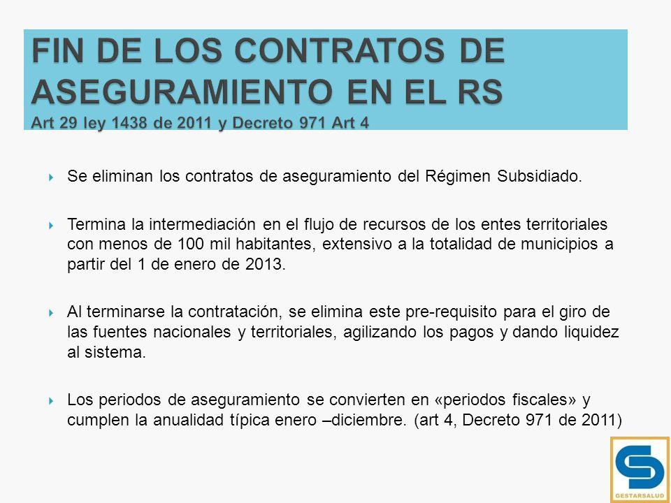 Se eliminan los contratos de aseguramiento del Régimen Subsidiado. Termina la intermediación en el flujo de recursos de los entes territoriales con me