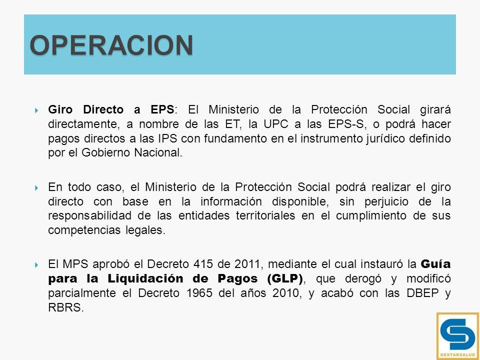 Giro Directo a EPS: El Ministerio de la Protección Social girará directamente, a nombre de las ET, la UPC a las EPS-S, o podrá hacer pagos directos a