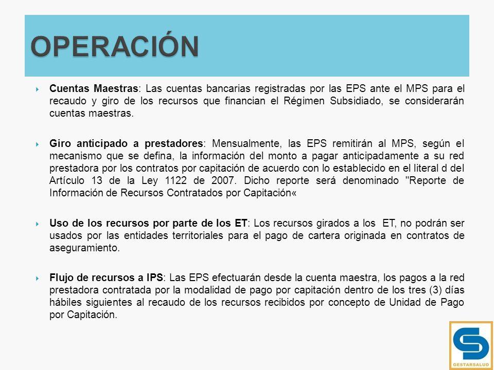 Cuentas Maestras: Las cuentas bancarias registradas por las EPS ante el MPS para el recaudo y giro de los recursos que financian el Régimen Subsidiado