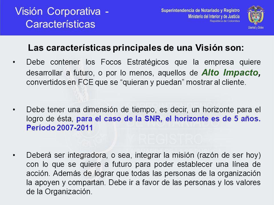 Visión Corporativa - Características Las características principales de una Visión son: Debe contener los Focos Estratégicos que la empresa quiere des
