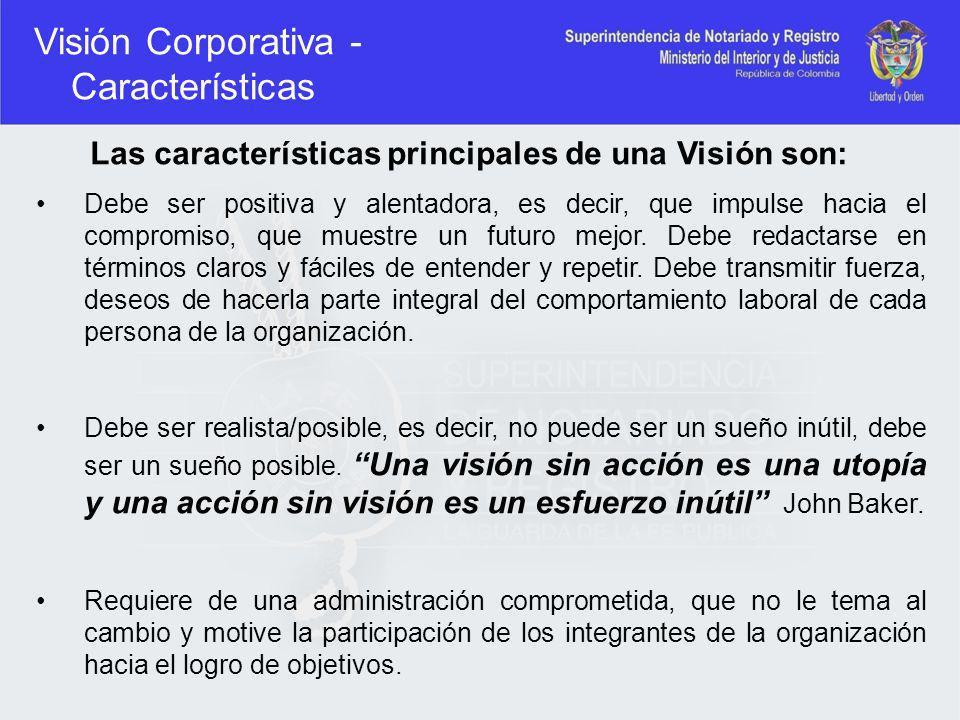 Visión Corporativa - Características Las características principales de una Visión son: Debe ser positiva y alentadora, es decir, que impulse hacia el