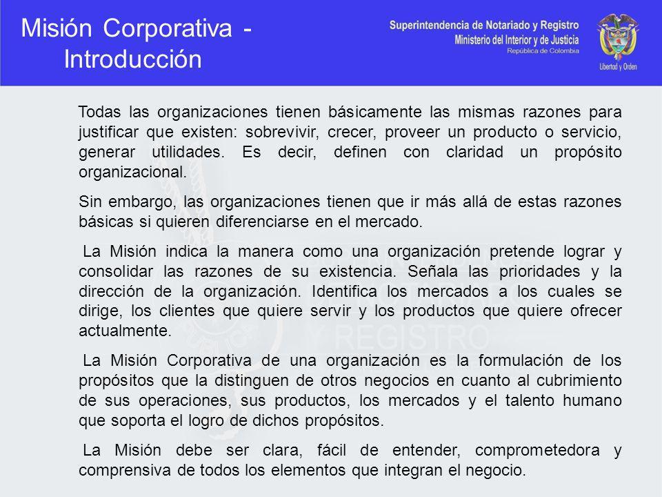 Misión Corporativa - Introducción Todas las organizaciones tienen básicamente las mismas razones para justificar que existen: sobrevivir, crecer, prov