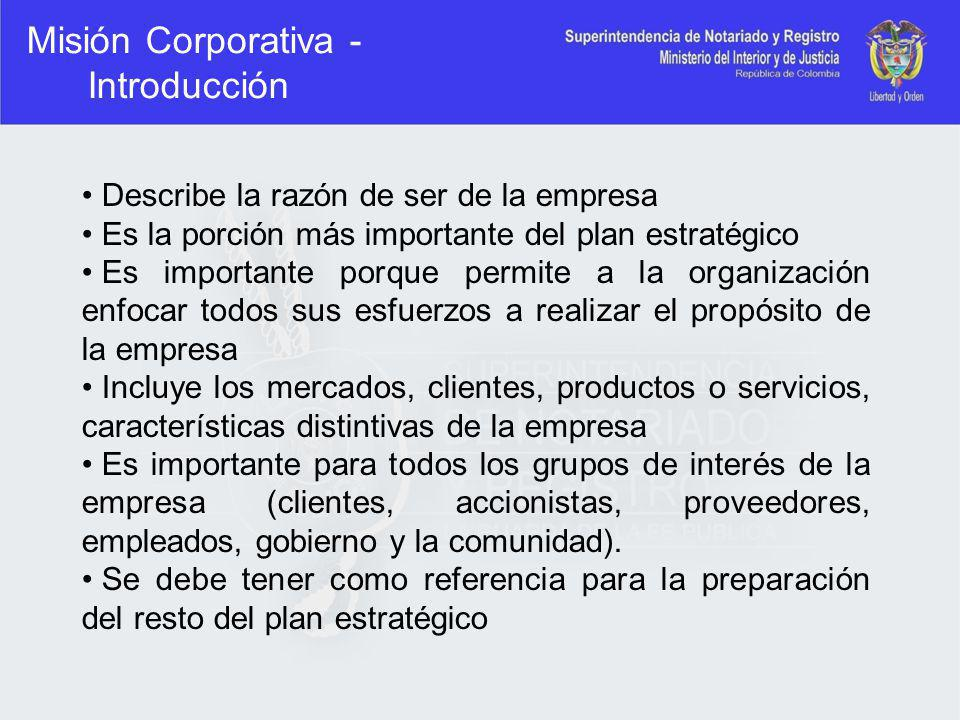 Misión Corporativa - Introducción Describe la razón de ser de la empresa Es la porción más importante del plan estratégico Es importante porque permit