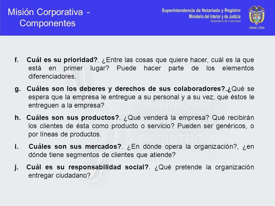 Misión Corporativa - Componentes f. Cuál es su prioridad?. ¿Entre las cosas que quiere hacer, cuál es la que está en primer lugar? Puede hacer parte d