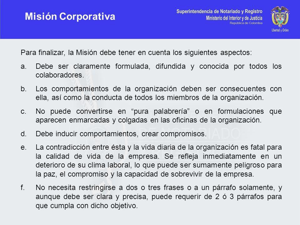 Misión Corporativa Para finalizar, la Misión debe tener en cuenta los siguientes aspectos: a.Debe ser claramente formulada, difundida y conocida por t