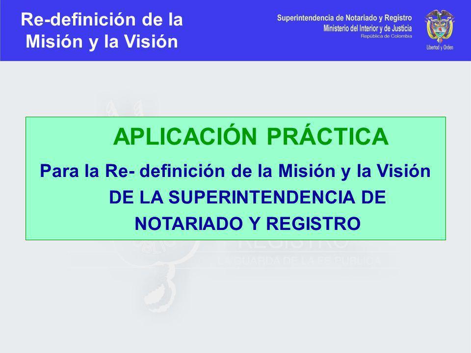 Re-definición de la Misión y la Visión APLICACIÓN PRÁCTICA Para la Re- definición de la Misión y la Visión DE LA SUPERINTENDENCIA DE NOTARIADO Y REGIS
