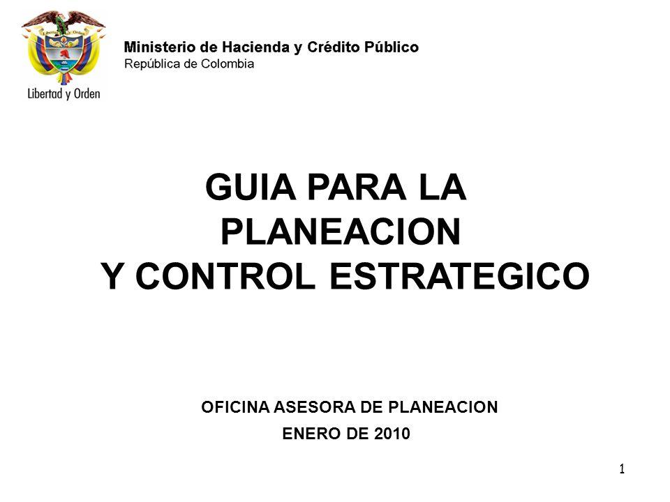 1 GUIA PARA LA PLANEACION Y CONTROL ESTRATEGICO ENERO DE 2010 OFICINA ASESORA DE PLANEACION