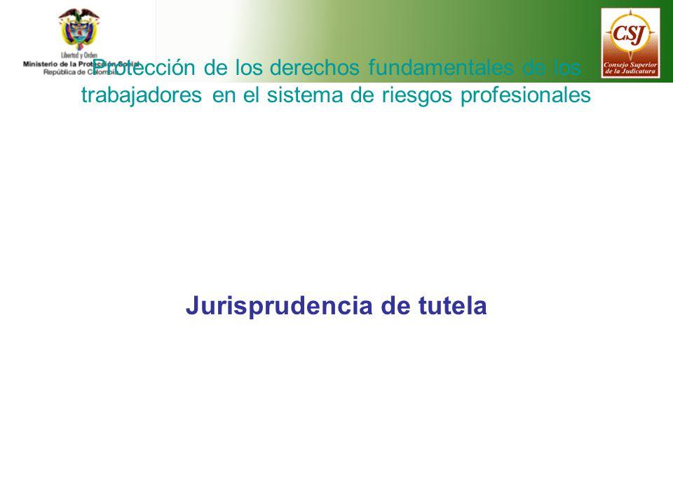 Protección de los derechos fundamentales de los trabajadores en el sistema de riesgos profesionales Jurisprudencia de tutela