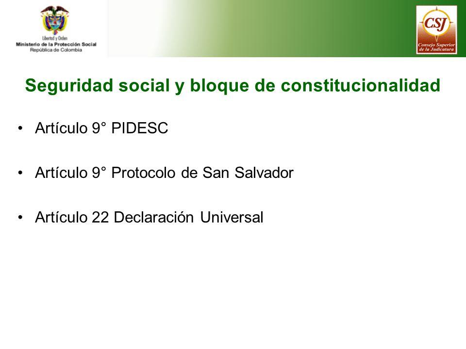 Seguridad social y bloque de constitucionalidad Artículo 9° PIDESC Artículo 9° Protocolo de San Salvador Artículo 22 Declaración Universal