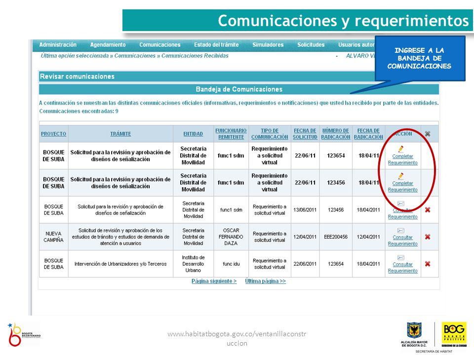 www.habitatbogota.gov.co/ventanillaconstr uccion Comunicaciones y requerimientos INGRESE A LA BANDEJA DE COMUNICACIONES