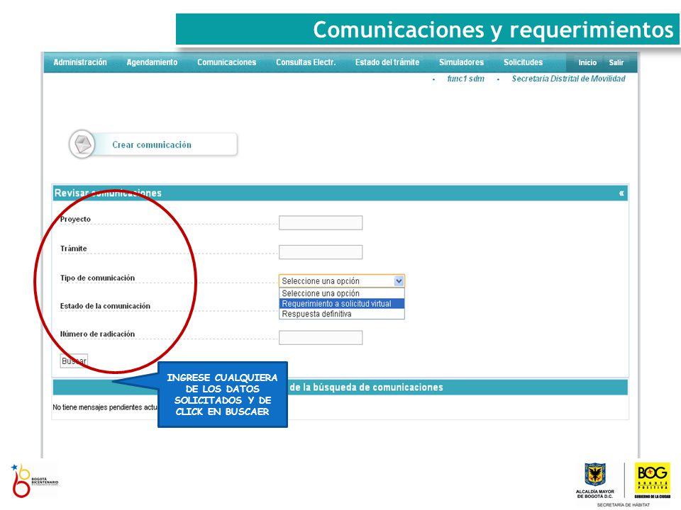 INGRESE CUALQUIERA DE LOS DATOS SOLICITADOS Y DE CLICK EN BUSCAER Comunicaciones y requerimientos