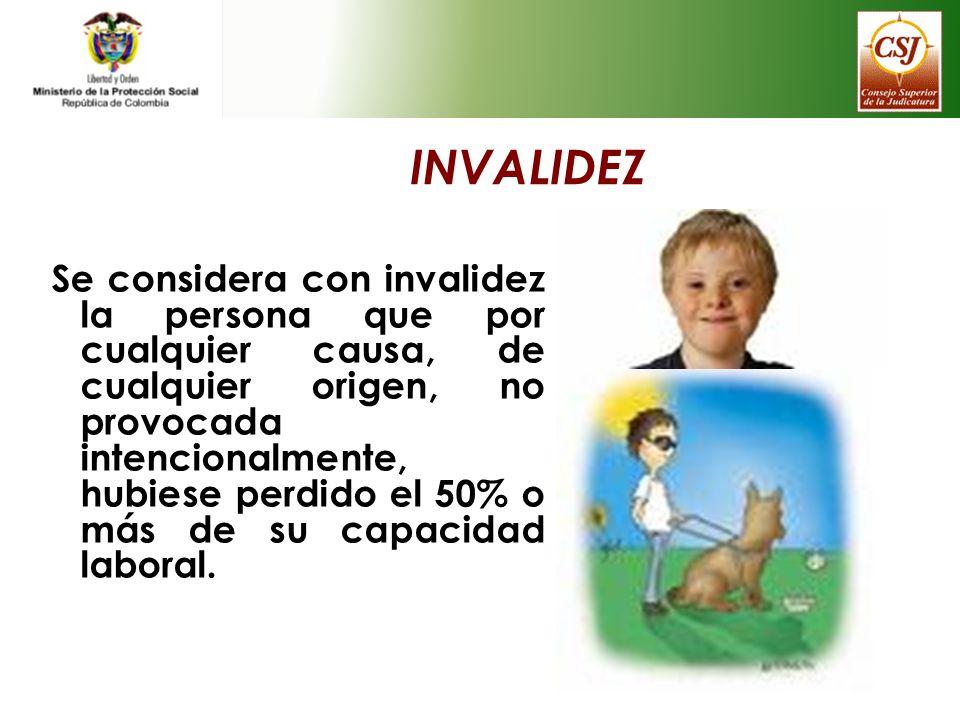 INVALIDEZ Se considera con invalidez la persona que por cualquier causa, de cualquier origen, no provocada intencionalmente, hubiese perdido el 50% o