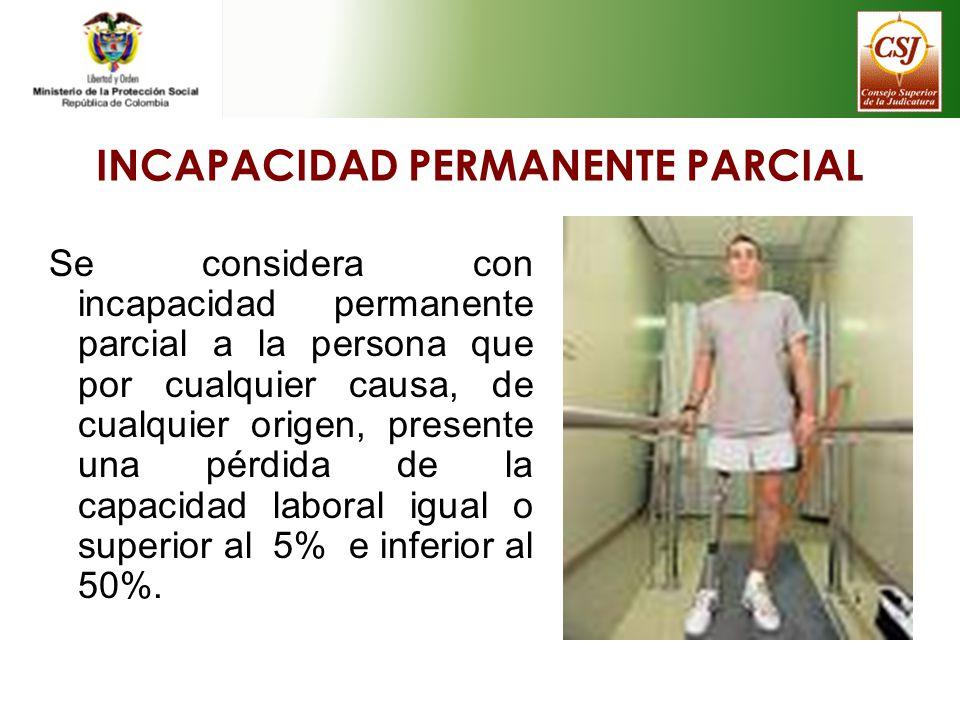 INCAPACIDAD PERMANENTE PARCIAL Se considera con incapacidad permanente parcial a la persona que por cualquier causa, de cualquier origen, presente una