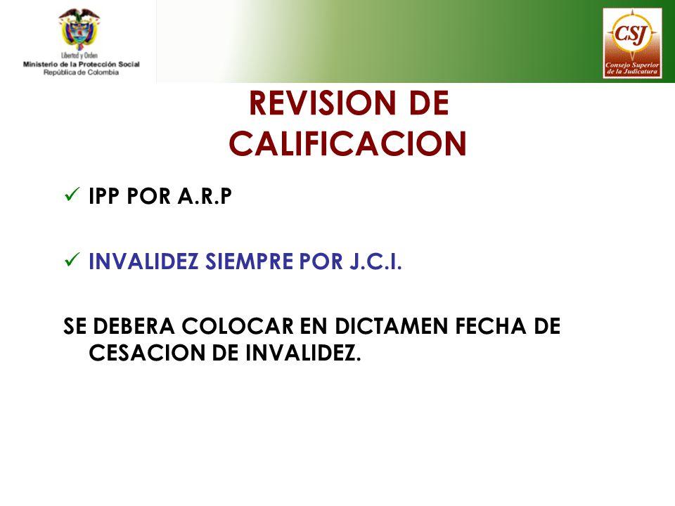 REVISION DE CALIFICACION IPP POR A.R.P INVALIDEZ SIEMPRE POR J.C.I. SE DEBERA COLOCAR EN DICTAMEN FECHA DE CESACION DE INVALIDEZ.
