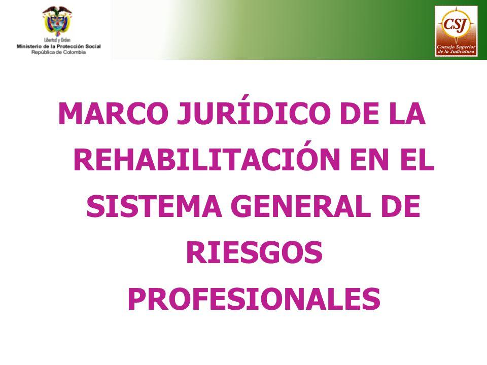 MARCO JURÍDICO DE LA REHABILITACIÓN EN EL SISTEMA GENERAL DE RIESGOS PROFESIONALES