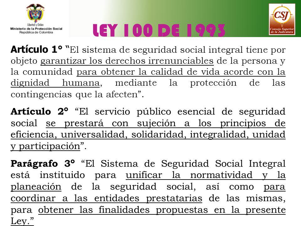 LEY 100 DE 1993 Artículo 1° El sistema de seguridad social integral tiene por objeto garantizar los derechos irrenunciables de la persona y la comunid