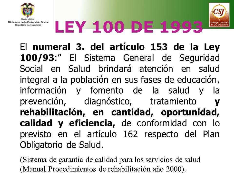 LEY 100 DE 1993 El numeral 3. del artículo 153 de la Ley 100/93: El Sistema General de Seguridad Social en Salud brindará atención en salud integral a