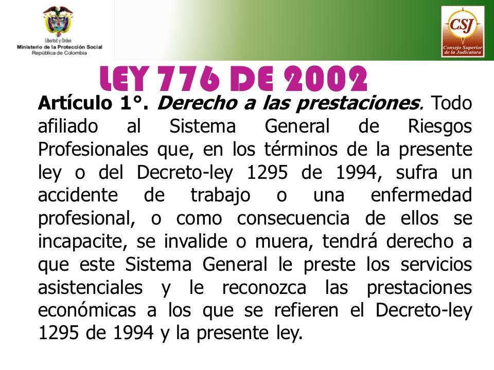 LEY 776 DE 2002 Artículo 1°. Derecho a las prestaciones. Todo afiliado al Sistema General de Riesgos Profesionales que, en los términos de la presente