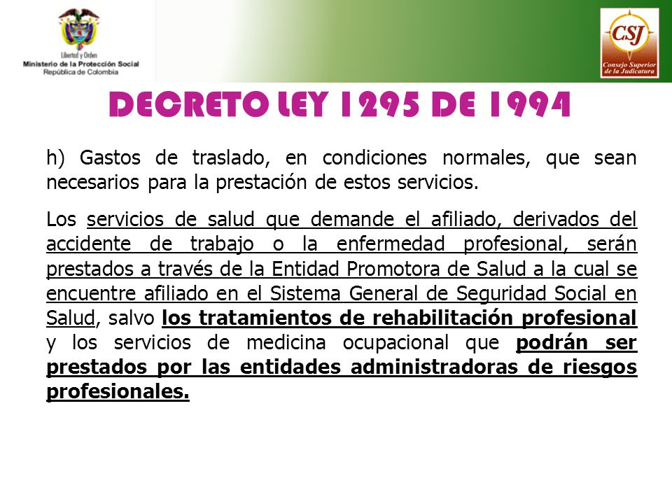 DECRETO LEY 1295 DE 1994 h) Gastos de traslado, en condiciones normales, que sean necesarios para la prestación de estos servicios. Los servicios de s