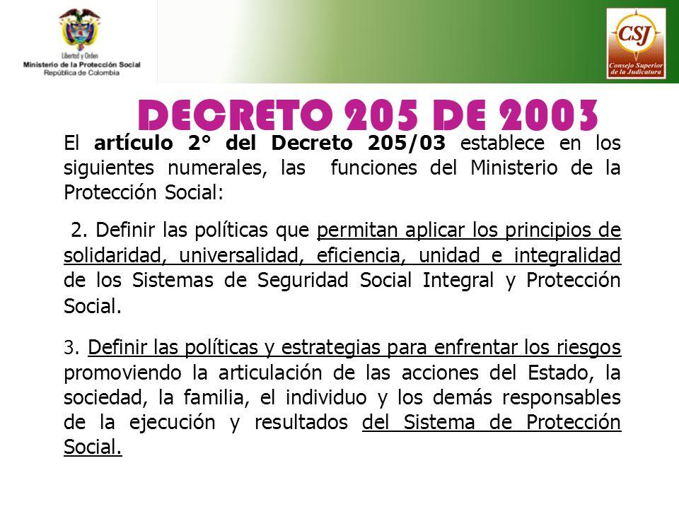DECRETO 205 DE 2003 El artículo 2° del Decreto 205/03 establece en los siguientes numerales, las funciones del Ministerio de la Protección Social: 2.