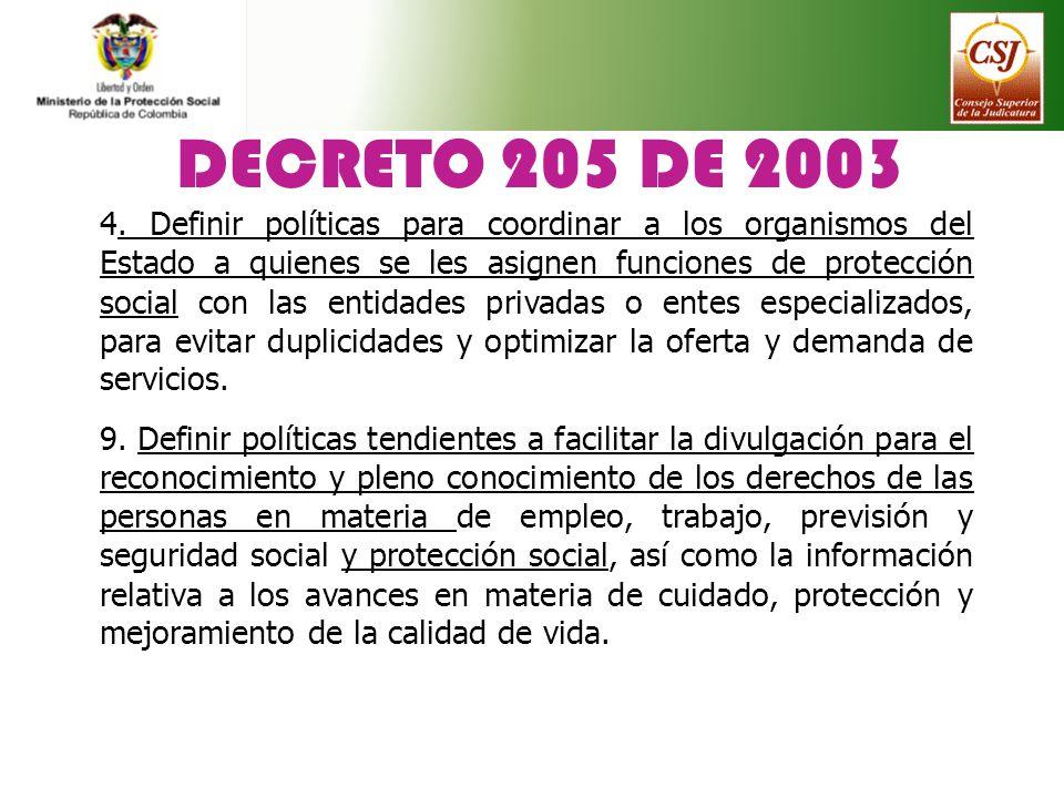 DECRETO 205 DE 2003 4. Definir políticas para coordinar a los organismos del Estado a quienes se les asignen funciones de protección social con las en