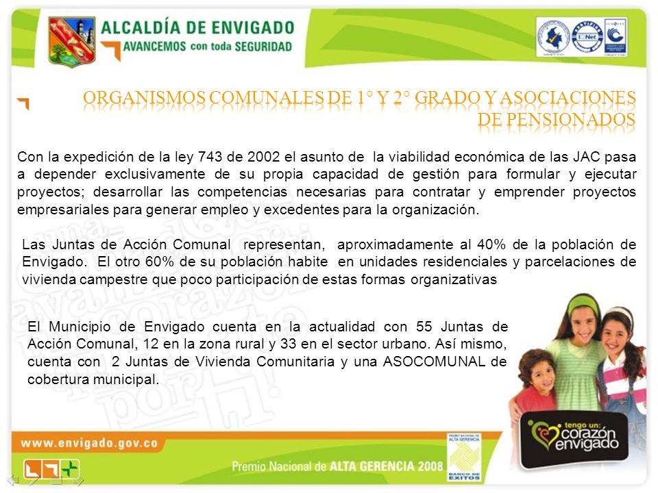 Con la expedición de la ley 743 de 2002 el asunto de la viabilidad económica de las JAC pasa a depender exclusivamente de su propia capacidad de gesti