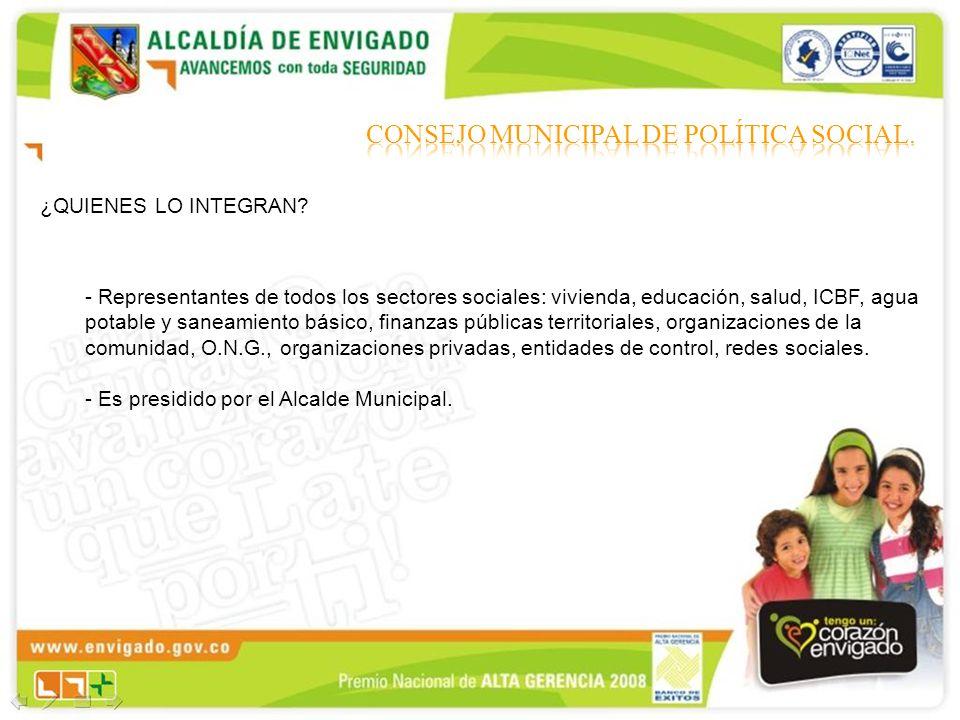 ¿QUIENES LO INTEGRAN? - Representantes de todos los sectores sociales: vivienda, educación, salud, ICBF, agua potable y saneamiento básico, finanzas p