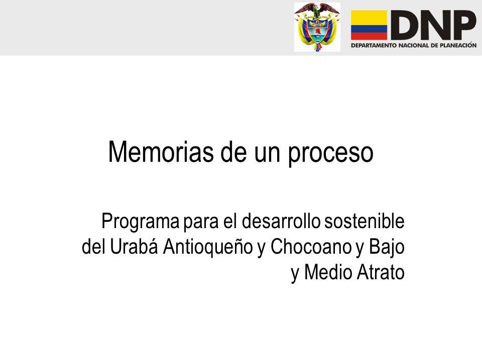Memorias de un proceso Programa para el desarrollo sostenible del Urabá Antioqueño y Chocoano y Bajo y Medio Atrato
