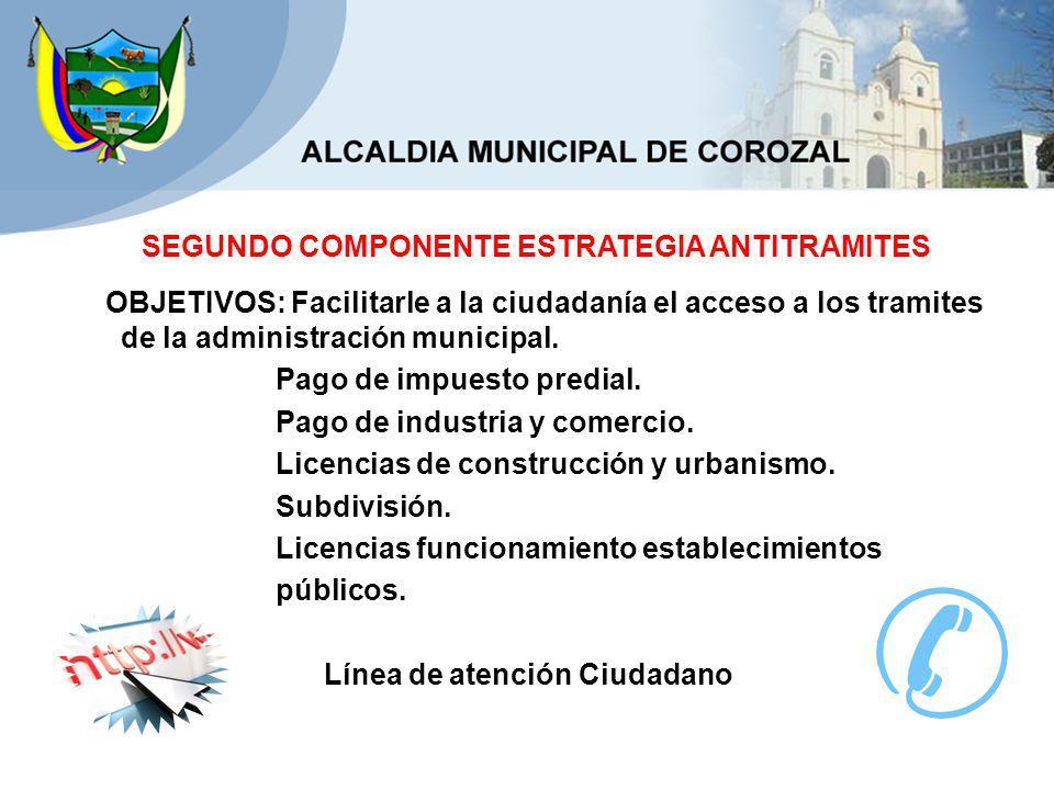 SEGUNDO COMPONENTE ESTRATEGIA ANTITRAMITES OBJETIVOS: Facilitarle a la ciudadanía el acceso a los tramites de la administración municipal.