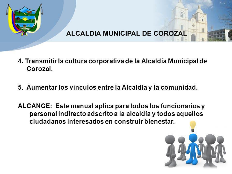 4. Transmitir la cultura corporativa de la Alcaldía Municipal de Corozal.