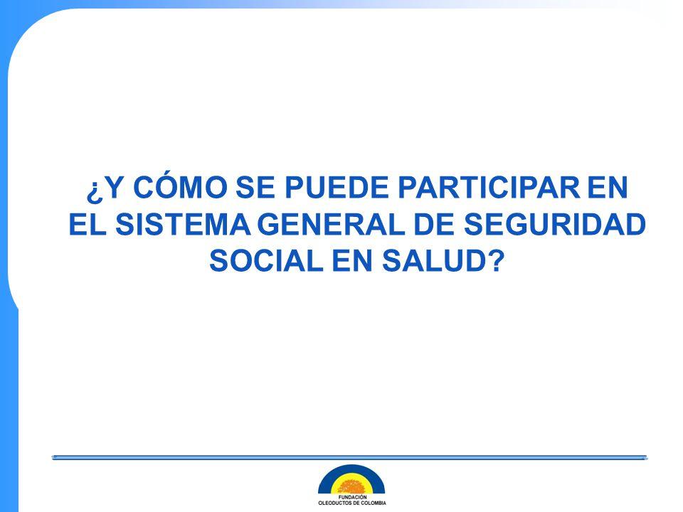 ¿Y CÓMO SE PUEDE PARTICIPAR EN EL SISTEMA GENERAL DE SEGURIDAD SOCIAL EN SALUD?