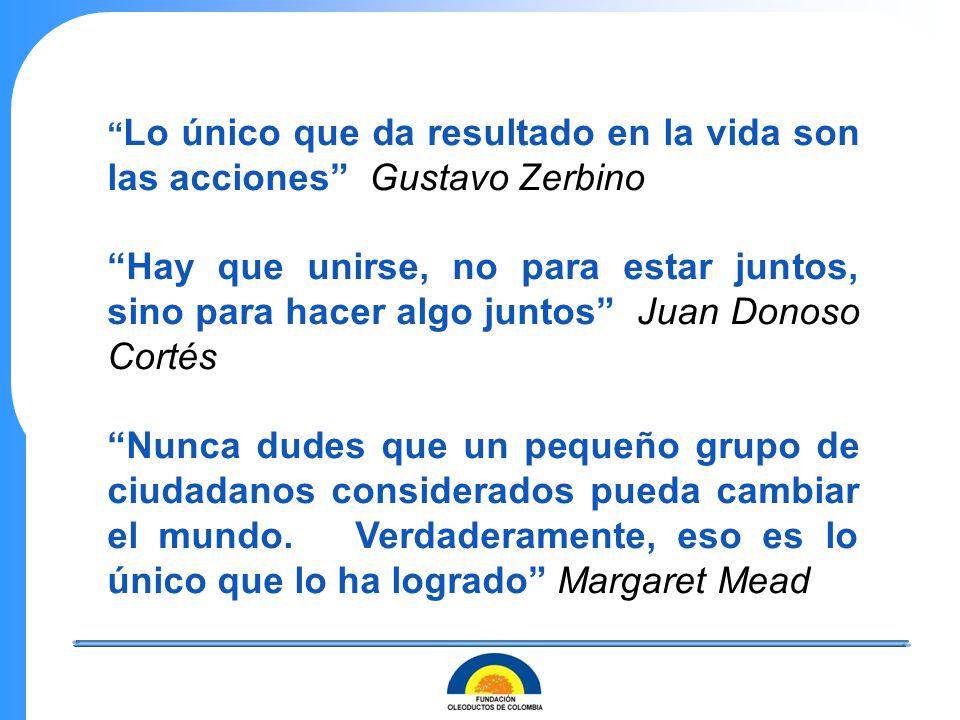 Lo único que da resultado en la vida son las acciones Gustavo Zerbino Hay que unirse, no para estar juntos, sino para hacer algo juntos Juan Donoso Co
