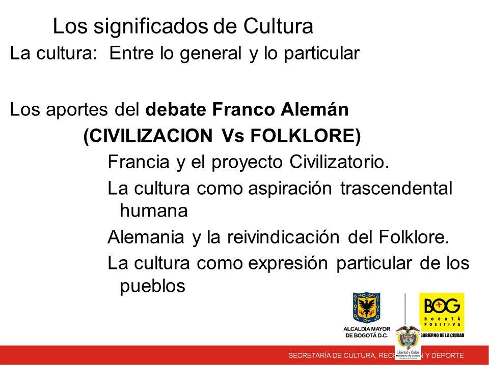 Los significados de Cultura La cultura: Entre lo general y lo particular Los aportes del debate Franco Alemán (CIVILIZACION Vs FOLKLORE) Francia y el proyecto Civilizatorio.