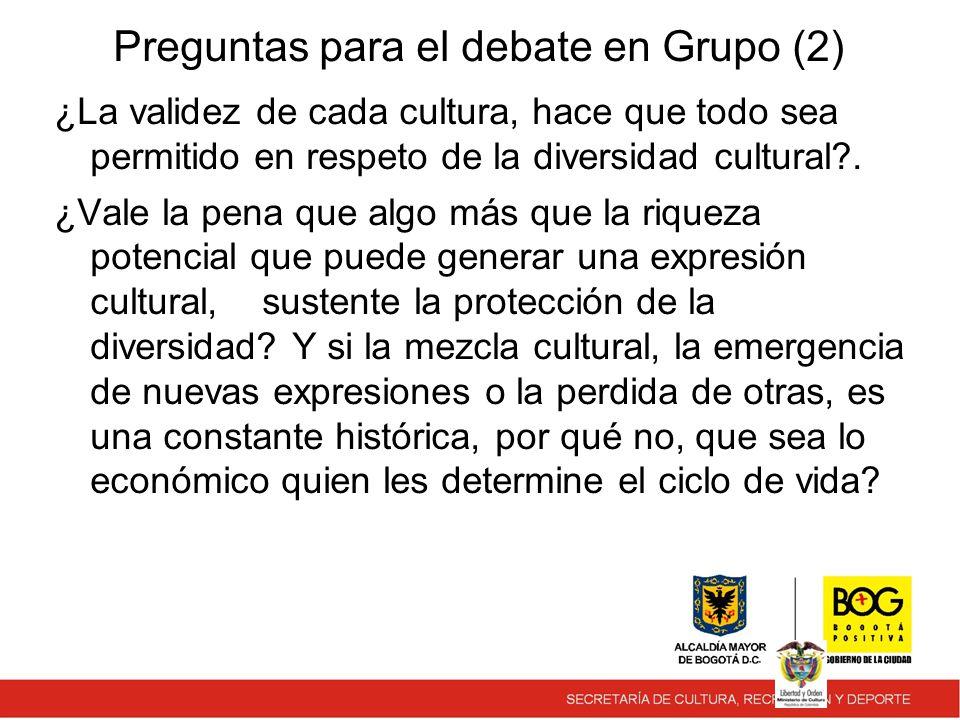 Preguntas para el debate en Grupo (2) ¿La validez de cada cultura, hace que todo sea permitido en respeto de la diversidad cultural .