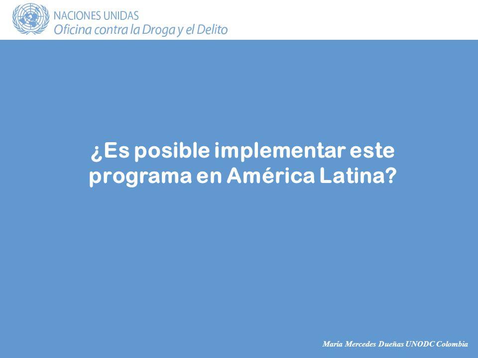 María Mercedes Dueñas UNODC Colombia ¿Es posible implementar este programa en América Latina