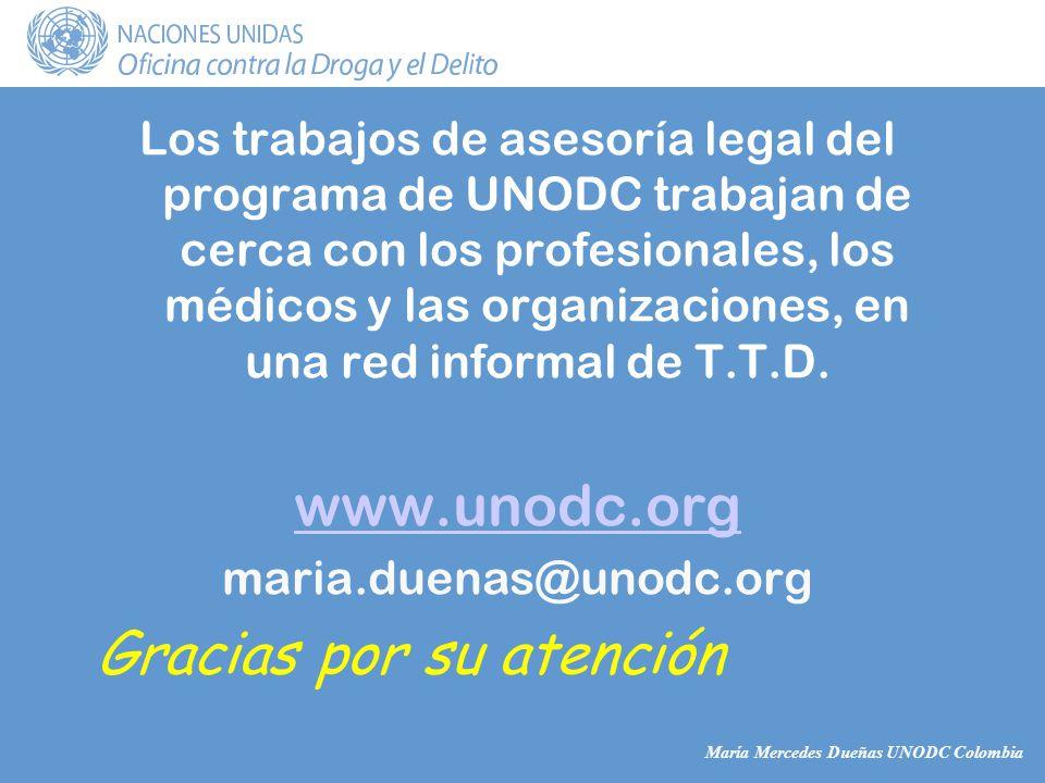 María Mercedes Dueñas UNODC Colombia Los trabajos de asesoría legal del programa de UNODC trabajan de cerca con los profesionales, los médicos y las organizaciones, en una red informal de T.T.D.
