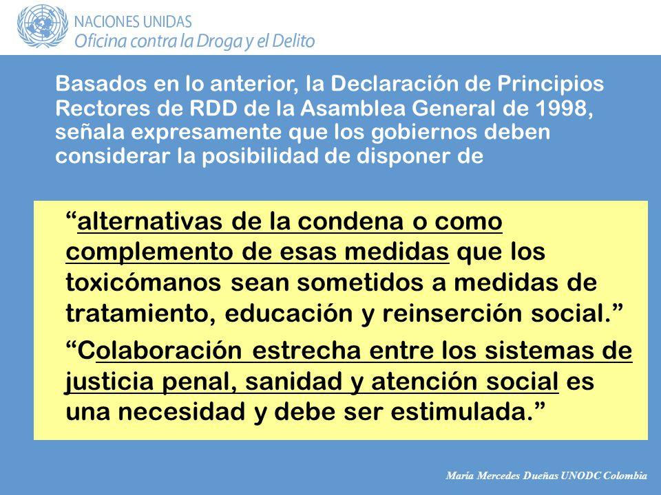 María Mercedes Dueñas UNODC Colombia alternativas de la condena o como complemento de esas medidas que los toxicómanos sean sometidos a medidas de tratamiento, educación y reinserción social.