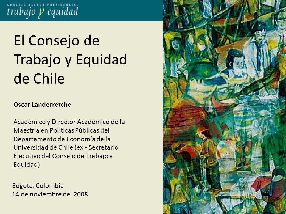 El Consejo de Trabajo y Equidad de Chile Oscar Landerretche Académico y Director Académico de la Maestría en Políticas Públicas del Departamento de Economía de la Universidad de Chile (ex - Secretario Ejecutivo del Consejo de Trabajo y Equidad) Bogotá, Colombia 14 de noviembre del 2008