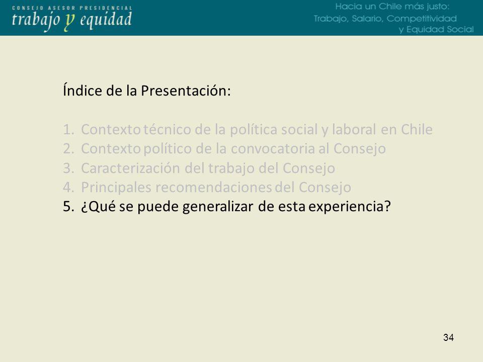 34 Índice de la Presentación: 1.Contexto técnico de la política social y laboral en Chile 2.Contexto político de la convocatoria al Consejo 3.Caracterización del trabajo del Consejo 4.Principales recomendaciones del Consejo 5.¿Qué se puede generalizar de esta experiencia