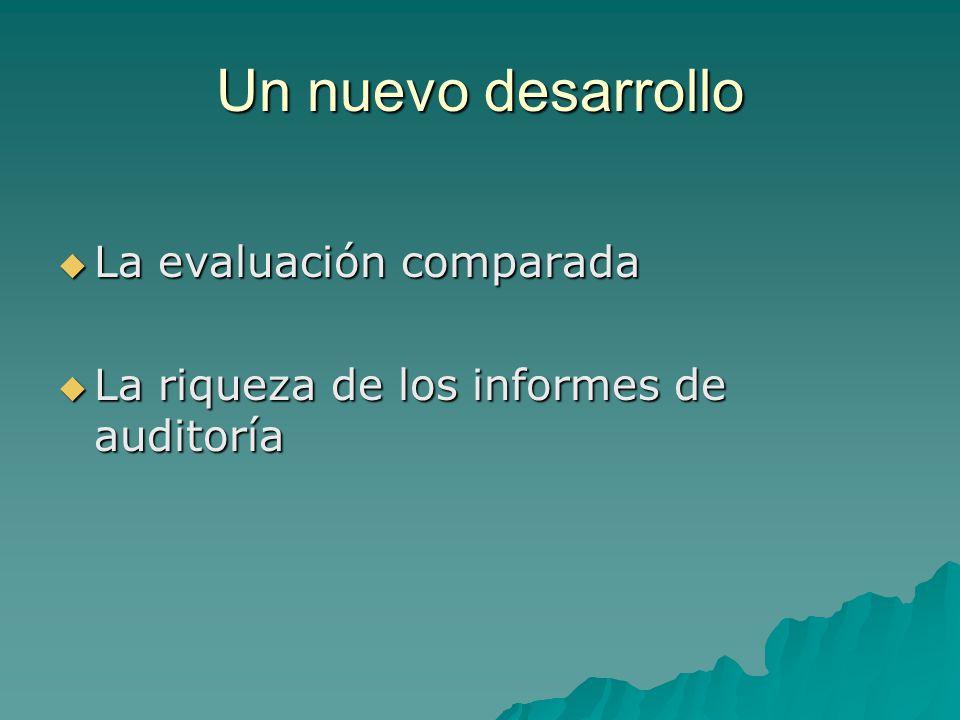 Un nuevo desarrollo La evaluación comparada La evaluación comparada La riqueza de los informes de auditoría La riqueza de los informes de auditoría