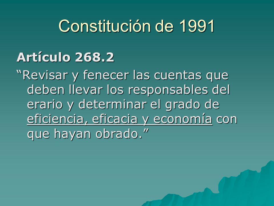 Constitución de 1991 Artículo 268.2 Revisar y fenecer las cuentas que deben llevar los responsables del erario y determinar el grado de eficiencia, ef
