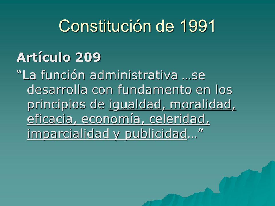 Constitución de 1991 Artículo 209 La función administrativa …se desarrolla con fundamento en los principios de igualdad, moralidad, eficacia, economía