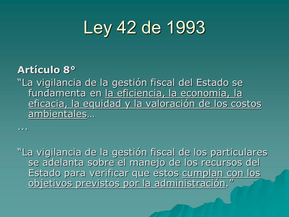 Ley 42 de 1993 Artículo 8° La vigilancia de la gestión fiscal del Estado se fundamenta en la eficiencia, la economía, la eficacia, la equidad y la val